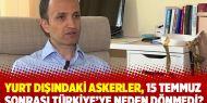 Yurt dışındaki askerler, 15 temmuz sonrası Türkiye'ye neden dönmedi?